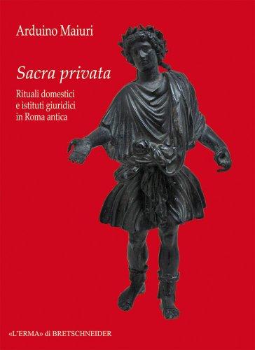 Sacra privata : rituali domestici e istituti: Maiuri,Arduino