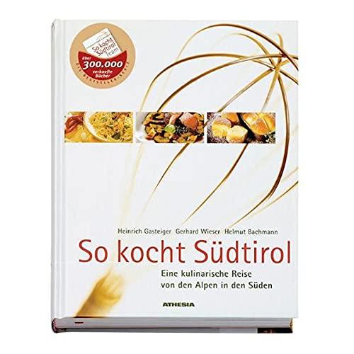 9788882660154: So kocht Südtirol. Eine kulinarische Reise von den Alpen in den Süden