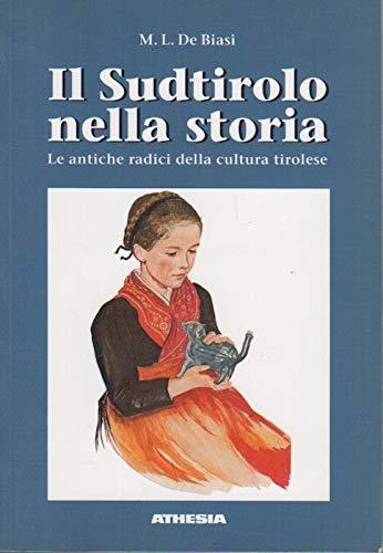 9788882660253: Il Sudtirolo nella storia: Le antiche radici della cultura tirolese (Italian Edition)