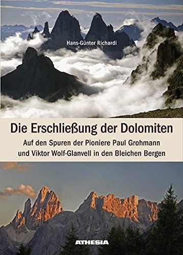 9788882665241: Die Erschließung der Dolomiten: Auf den Spuren der Pioniere Paul Grohmann und Viktor Wolf-Glanvell in den Bleichen Bergen