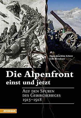 9788882669621: Die Alpenfront einst und jetzt Auf den Spuren des Gebirgskrieges 1915-1918