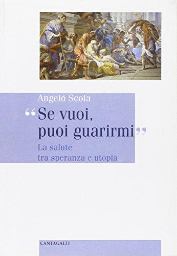 Se vuoi, puoi guarirmi. La salute tra speranza e utopia (8882720802) by Angelo. Scola