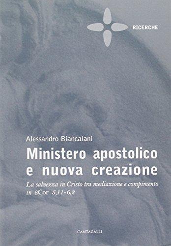 9788882728038: Ministero apostolico e nuova creazione. La salvezza in Cristo tra mediazione e compimento in 2Cor 5,11-6,2