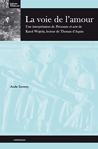 9788882729806: La voie de l'amour: une interprétation de Personne et Acte de Karol Wojtyla, lecteur de Thomas d'Aquin