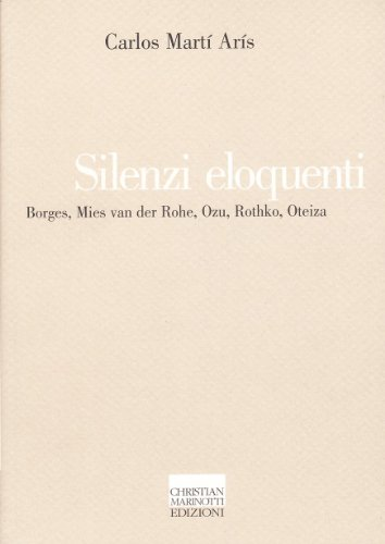 9788882730406: Silenzi eloquenti. Borges, Mies van der Rohe, Ozu, Rothko, Oteiza