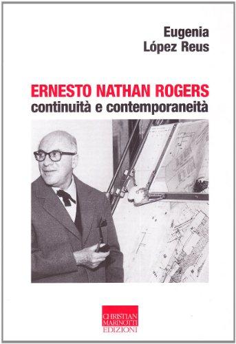 9788882731045: Ernesto Nathan Rogers. Continuità e contemporaneità