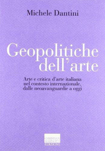 9788882731366: Geopolitiche dell'arte. Arte e critica d'arte italiana nel contesto internazionale dalle neoavanguerdie a oggi