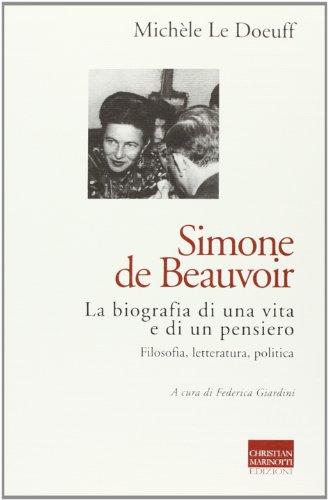 9788882731441: Simone de Beauvoir. La biografia di una vita e di un pensiero. Filosofia, letteratura, politica