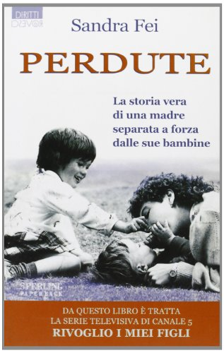 9788882746674: Perdute. La storia vera di una madre separata a forza dalle sue figlie (Diritti & Rovesci Paperback)
