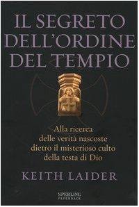 9788882748111: Il segreto dell'ordine del tempio. Alla ricerca delle verità nascoste dietro il misterioso culto della testa di Dio