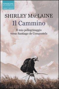 9788882749118: Il cammino. Il mio pellegrinaggio verso Santiago de Compostela