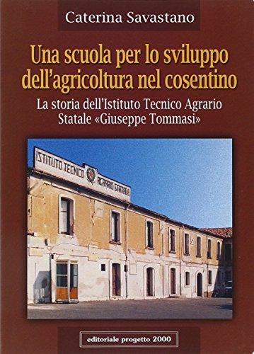 Una scuola per lo sviluppo dell'agricoltura nel cosentino. La storia dell'Istituto ...
