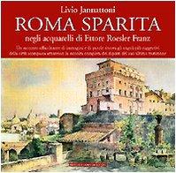Roma sparita negli acquarelli di Ettore Roesler: Jannattoni, Livio