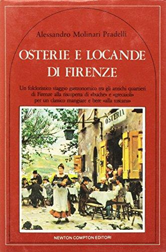 Osterie e locande di Firenze. Un folcloristico viaggio gastr: Molinari Pradelli,Alessandro.