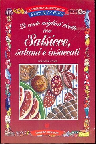 9788882892869: Le cento migliori ricette con salsicce, salumi e insaccati