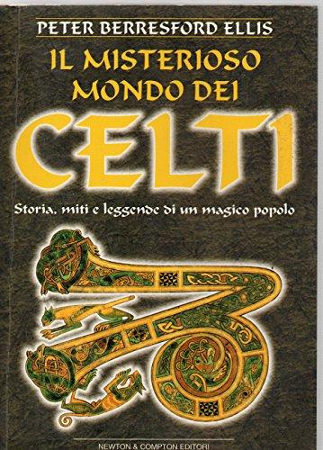 9788882892920: Il misterioso mondo dei Celti: Storia, miti e leggende di un magico popolo