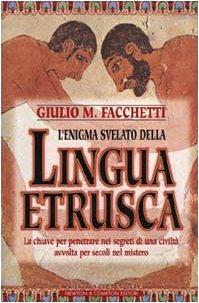 L'enigma svelato della Lingua etrusca - La: n/a