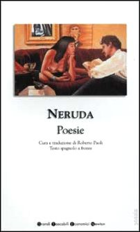 Poesie. Testo spagnolo a fronte: Pablo Neruda