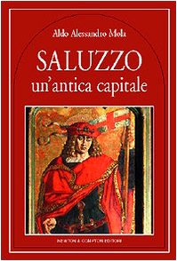 9788882896348: Saluzzo. Un'antica capitale