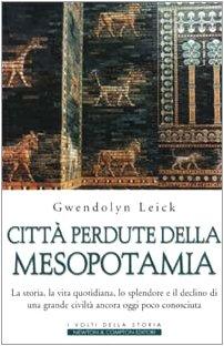 9788882897598: Città perdute della Mesopotamia. La storia, la vita quotidiana, lo splendore e il declino di una grande civiltà ancora oggi poco conosciuta