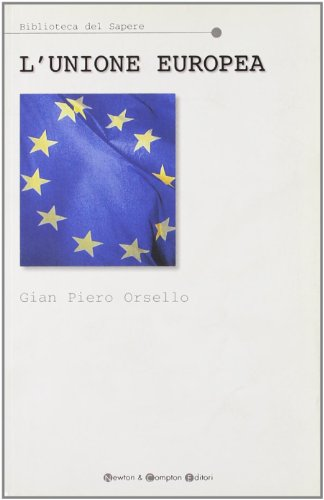 L' Unione Europea.: Orsello,Gian Piero.