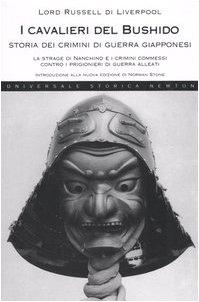 9788882899844: I cavalieri del Bushido. Storia dei crimini di guerra giapponesi. La strage di Nanchino e i crimini commessi contro i prigionieri di guerra alleati