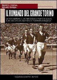 9788882899851: Il romanzo del Grande Torino. La storia esaltante di una memorabile e irripetibile squadra di calcio e dei suoi campioni che il fato ha trasformato in leggende