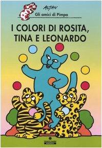 9788882908508: I colori di Rosita, Tina e Leonardo. Gli amici di Pimpa. Ediz. illustrata (Le lune magiche)