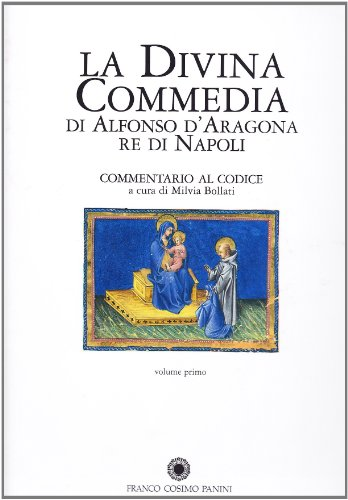 La Divina Commedia di Alfonso D'Aragona Re di Napoli. Commentario al Codice. Vol.I: Saggi. ...