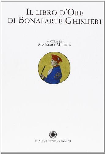 IL Libro D'Ore Di Bonaparte Ghislieri (: Medica Massimo a