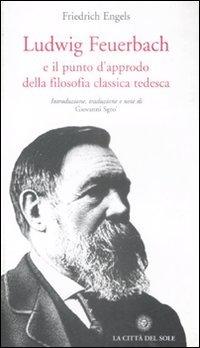 9788882924126: Ludwig Feuerbach e il punto d'approdo della filosofia classica tedesca