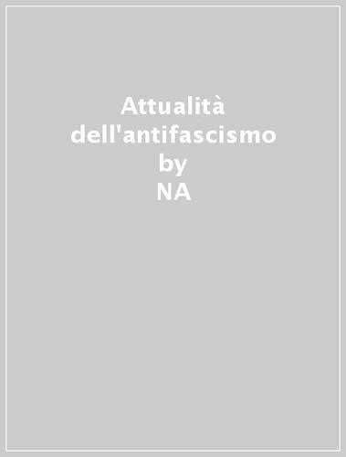 Attualità dell'antifascismo.: Minazzi, Fabio Pesce, Giovanni