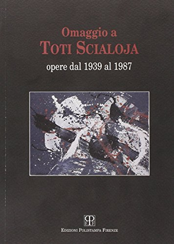 9788883040221: Omaggio a Toti Scialoja. Opere dal 1939 al 1987. Catalogo della mostra
