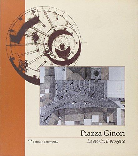 Piazza Ginori. La storia, il progetto.: Pecile,P. Rubellini,P. Tarli,V.