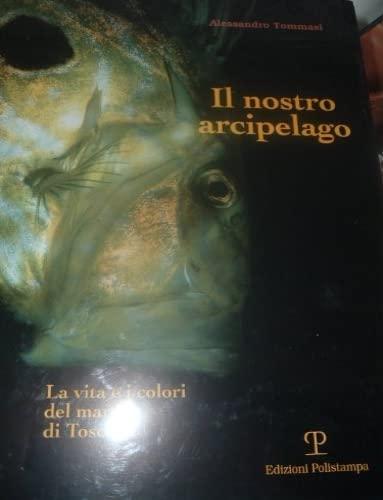 Il nostro arcipelago. La vita e i colori del mare di Toscana.: Tommasi,Alessandro.