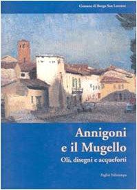 Annigoni e il Mugello. Oli, Disegni, Acqueforti.: Annigoni,B. Grilli,G. Mazzanti,G. Ulivi,F.