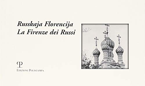 Russkaja Florencija. La Firenze dei Russi.: Catalogo della Mostra: