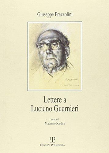 Lettere a Luciano Guarnieri: Prezzolini, Giuseppe;Naldini, Maurizio