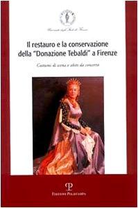 9788883045592: Il restauro e la conservazione della «donazione Tebaldi» a Firenze. Costumi di scena e abiti da concerto