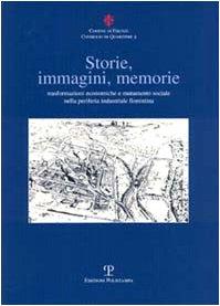 Storie immagini memorie. Trasformazioni economiche e mutamento sociale nella periferia industriale ...