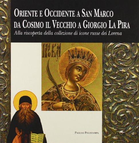 9788883048050: Oriente ed Occidente a San Marco da Cosimo il Vecchio a Giorgio La Pira. Alla riscoperta della collezione di icone russe dei Lorena
