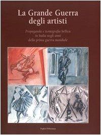 9788883049835: La grande guerra degli artisti. Propaganda e iconografia bellica in Italia negli anni della prima guerra mondiale