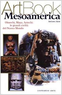 Mesoamerica. Olmechi, Maya, Aztechi: le grandi civiltÃ: Aimi, Antonio