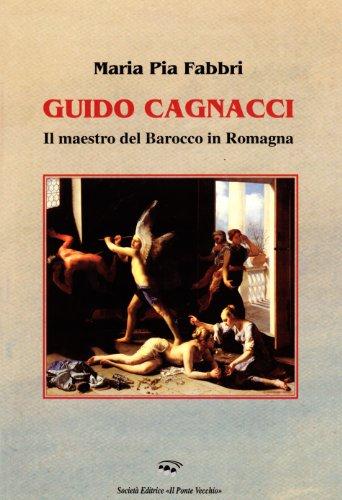 9788883127823: Guido Cagnacci. Il maestro del Barocco in Romagna