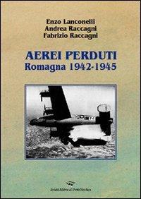 9788883128530: Aerei perduti. Romagna 1942-1945