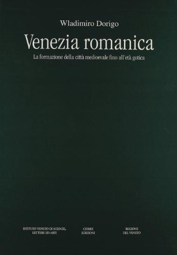 9788883142031: Venezia romanica. La formazione della città medioevale fino all'età gotica