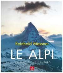 9788883144448: Le Alpi. Fra tradizione e futuro. Ediz. illustrata (Immagini e territorio)