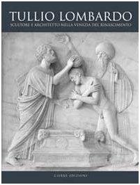 9788883144523: Tullio Lombardo. Architetto e scultore nella Venezia del Rinascimento. Ediz. illustrata (Fondazione Giorgio Cini)