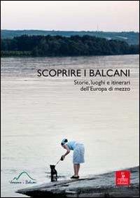 9788883147357: Scoprire i Balcani. Storie, luoghi e itinerari dell'Europa di mezzo