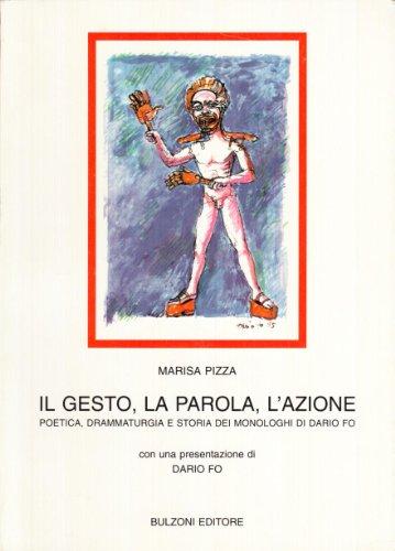 9788883190056: Il gesto, la parola, l'azione: Poetica, drammaturgia e storia dei monologhi di Dario Fo (Biblioteca teatrale) (Italian Edition)